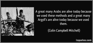 quote-a-great-many-arabs-are-alive-today-because-we-used-these-methods-and-a-great-many-argyll-s-are-colin-campbell-mitchell-253542