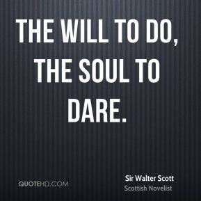sir-walter-scott-quote-the-will-to-do-the-soul-to-dare