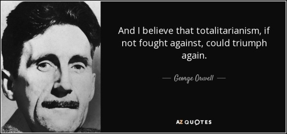 quote-and-i-believe-that-totalitarianism-if-not-fought-against-could-triumph-again-george-orwell-65-12-74